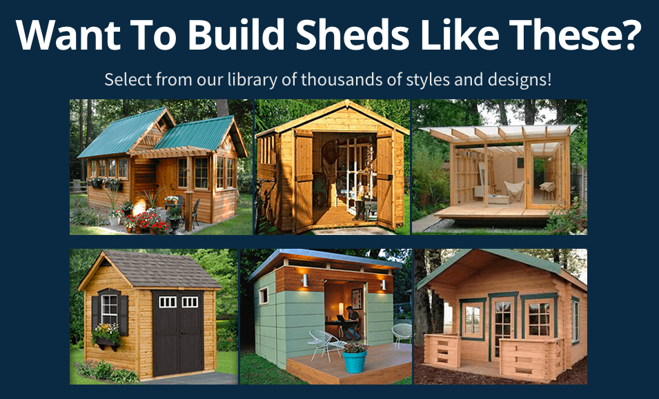 Want To Build Sheds Like These? Select from our library of thousands of styles and designs!